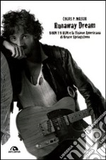 Runaway dream. Born to run e la visione americana di Bruce Springsteen libro di Masur Louis P.