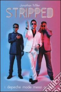 Stripped. I Depeche Mode messi a nudo libro di Miller Jonathan