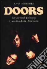 The Doors. Lo spirito di un'epoca e l'eredità di Jim Morrison libro