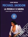 Michael Jackson. La musica e l'anima. Guida illustrata alla discografia completa libro