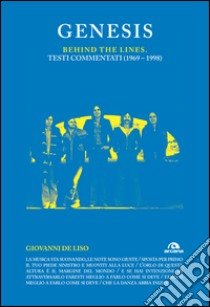 Genesis. Behind the lines. Testi commentati (1969-1998) libro di De Liso Giovanni