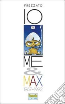 Io, me & Max. 1967-1992 libro di Frezzato Massimiliano