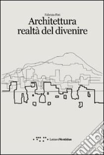Architettura realtà del divenire libro di Foti Fabrizio