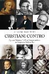 Cristiani contro. I grandi «dissidenti» della letteratura italiana da Iacopone a Umberto Eco libro
