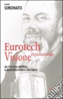 Eurotech. Visione esponenziale libro di Simonato Gianni