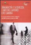 Dinamicità e sicurezza. i dati del lavoro che cambia. Il mercato del lavoro in Lombardia dal 2004 al primo trimestre del 2009 libro