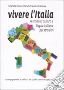 Vivere l'Italia. Percorso di cultura e lingua italiana per stranieri libro di Bolzoni Antonella - Frascoli Daniela - Lanza Licia