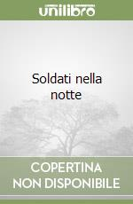 Soldati nella notte libro di Furst Alan