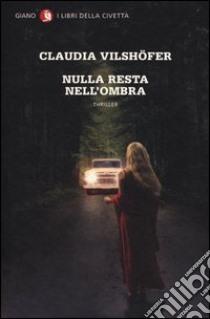 Nulla resta nell'ombra libro di Vilshofer Claudia