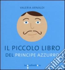 Il piccolo libro del principe azzurro libro di Arnaldi Valeria