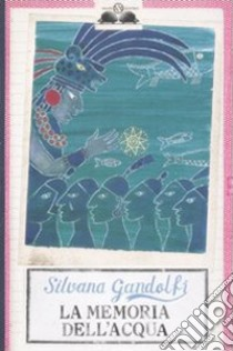 La Memoria dell'acqua libro di Gandolfi Silvana
