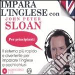 Impara l'inglese con John Peter Sloan. Per principianti. Audiolibro. 2 Cd Audio libro