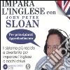 Impara l'inglese con John Peter Sloan. Per principianti. Approfondimento. Audiolibro. 2 CD Audio