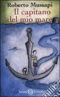 Il capitano del mio mare libro di Mussapi Roberto