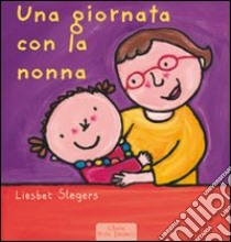 Una giornata con la nonna libro di Slegers Liesbet