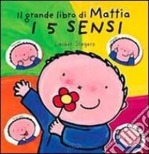 Il grande libro di Mattia. I 5 sensi libro di Slegers Liesbet