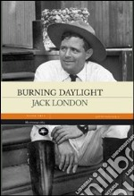 Burning daylight libro di London Jack