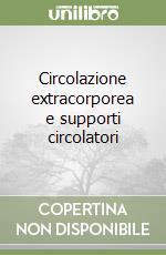 Circolazione extracorporea e supporti circolatori libro di Lodi Renzo; Noera Giorgio; Costantini Claudio
