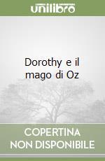 Dorothy e il mago di Oz libro di Baum Frank; Manuppelli N. (cur.)
