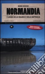 Normandia. I luoghi dello sbarco e della battaglia libro di Bussoni Mario