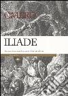 Iliade. Con note storico-mediche libro