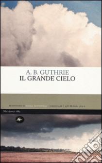 Il grande cielo libro di Guthrie A. B.