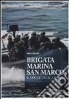 Brigata marina San Marco. Il ruggito del leone libro