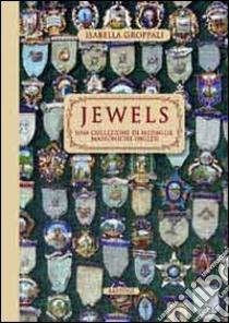 Jewels. Una collezione di medaglie massoniche inglesi libro di Groppali Isabella