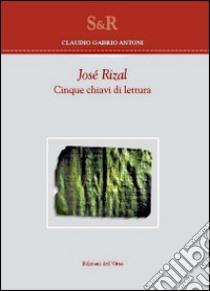 José Rizal. Cinque chiavi di lettura libro di Antoni Claudio G.