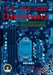 Computerworld libro di Van Vogt Alfred E.