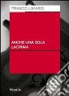 Anche una sola lacrima. Audiolibro. CD Audio libro