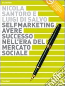 Selfmarketing. Avere successo nell'era del mercato sociale. Audiolibro. 2 CD Audio  di Santoro Nicola - Di Salvo Luigi