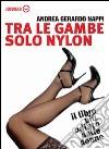 Tra le gambe solo nylon. Il libro più odiato dalle donne. Audiolibro. CD Audio libro