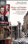 Libano nel baratro della crisi siriana. L'emergenza umanitaria, il ruolo di Hezbollah, le implicazioni geopolitiche in Medio Oriente libro