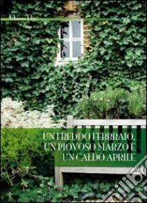 Un Freddo febbraio, un piovoso marzo e un caldo aprile libro di Elia Chiara