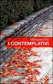 I contemplativi libro di Pia Mariagrazia