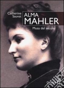 Alma Mahler. Musa del secolo libro di Sauvat Catherine