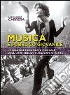 Musica e pubblico giovanile. L'evoluzione del gusto musicale dagli anni Sessanta agli anni Ottanta libro