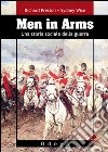Men in arms. Una storia sociale della guerra libro