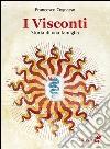 I Visconti. Storia di una famiglia libro