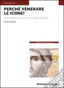 Perché venerare le icone? libro di Passarelli Gaetano