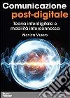 Comunicazione post-digitale. Teoria interdigitale e mobilità interconnessa libro