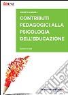 Contributi pedagogici alla psicologia dell'educazione. Schemi e testi libro