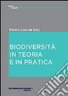 Biodiversità. In teoria e in pratica libro