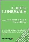 Il debito coniugale e altri dialoghi pedagogici libro