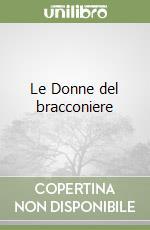 Le Donne del bracconiere libro di Pujade-Renaud Claude