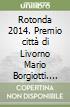 Rotonda 2014. Premio citt� di Livorno Mario Borgiotti. 62� edizione