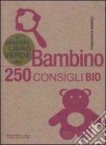 Il piccolo libro verde del bambino. 250 consigli bio libro di Sassoli Francesca
