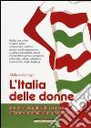 L'Italia delle donne. Spunti di viaggio alla scoperta del lato femminile del nostro Paese libro