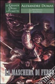 La maschera di ferro. Le grandi opere a fumetti libro di Dumas Alexandre - Thomas Roy - Petrus Hugo